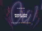 Make love not work